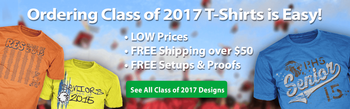 Class of 2017 custom t-shirts ordering is easy low prices free shipping